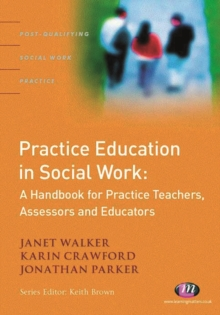 Practice Education in Social Work : A Handbook for Practice Teachers, Assessors and Educators, PDF eBook