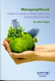 Managing4Good: Kaplan's Guide to Responsible and Sustainable Business, Paperback / softback Book
