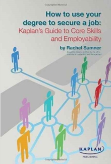 How to Use Your Degree to Secure a Job: Kaplan's Guide to Core Skills and Employability, Paperback Book