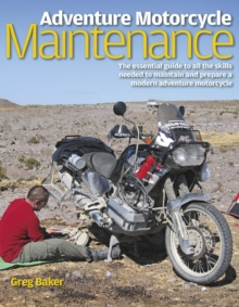 Adventure Motorcycle Maintenance Manual : The Essential Manual to the Skills Needed to Maintain and Prepare a Modern Adventure Motorcycle, Hardback Book