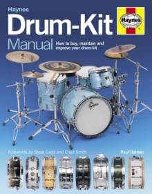 Drum-kit Manual : How to Buy, Maintain and Improve Your Drum-kit, Hardback Book