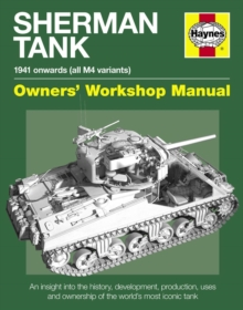 Sherman Tank Manual : An insight into the history, development, production, uses and ownership of the world's most iconic, Hardback Book