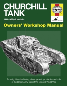 Churchill Tank Manual : An Insight into Owning, Operating and Maintaining Britain's Churchill Tank During and After World War II, Hardback Book