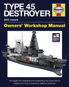 Royal Navy Type 45 Destroyer Manual : An Insight into Operating and Maintaining the Royal Navy's Largest and Most Powerful Air Defence Destroyer, Hardback Book