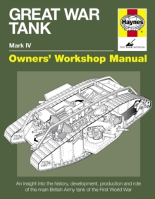Great War Tank Manual : An Insight into the History, Development, Production and Role of the Main British Army Tank of the First World War, Hardback Book