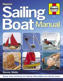 Sailing Boat Manual : Buying, using, maintaining and repairing sailing dinghies and small sail cruisers, Paperback / softback Book