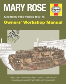 Mary Rose Manual : King Henry VIII's warship 1510-45 Owners' Workshop Manual, Hardback Book