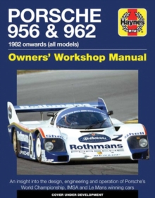 Porsche 956 and 962 Owners' Workshop Manual : 1982 onwards (all models), Hardback Book