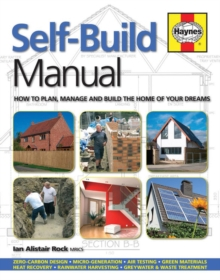 Self-Build Manual : How to Plan, Manage and Build the Home of Your Dreams, Hardback Book