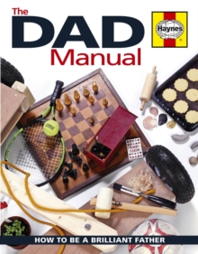 The Dad Manual : How to be a Brilliant Father, Hardback Book
