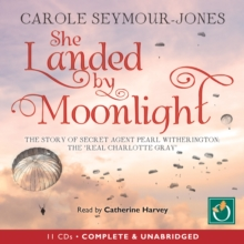 She Landed by Moonlight : The Story of Secret Agent Pearl Witherington: The Real Charlotte Gray, MP3 eaudioBook