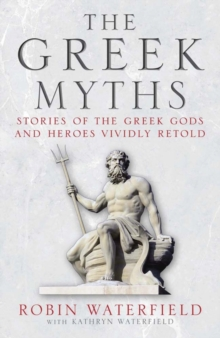 The Greek Myths : Stories of the Greek Gods and Heroes Vividly Retold, EPUB eBook
