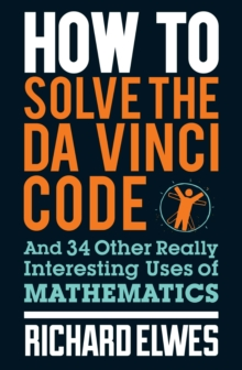 How to Solve the Da Vinci Code : And 34 other really interesting uses of mathematics, EPUB eBook