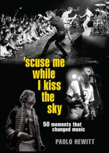 'Scuse Me While I Kiss the Sky : 50 Moments that Changed Music, EPUB eBook