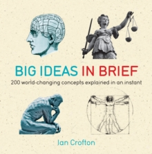 Big Ideas in Brief : 200 World-Changing Concepts Explained in an Instant, EPUB eBook