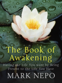 The Book of Awakening : Having the Life You Want By Being Present in the Life You Have, EPUB eBook