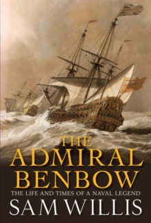 The Admiral Benbow : The Life and Times of a Naval Legend, EPUB eBook
