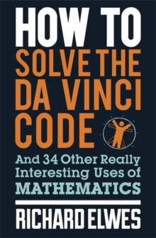 How to Solve the Da Vinci Code : And 34 Other Really Interesting Uses of Mathematics, Paperback Book