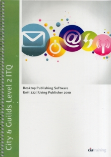 City & Guilds Level 2 ITQ - Unit 222 - Desktop Publishing Software Using Microsoft Publisher 2010, Spiral bound Book