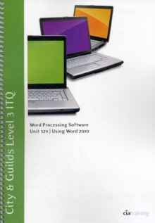 City & Guilds Level 3 ITQ - Unit 329 - Word Processing Software Using Microsoft Word 2010, Spiral bound Book