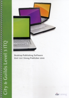 City & Guilds Level 3 ITQ - Unit 322 - Desktop Publishing Software Using Microsoft Publisher 2010, Spiral bound Book