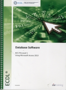 ECDL Database Software Using Access 2013 (BCS ITQ Level 1), Spiral bound Book