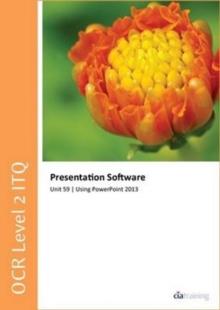 OCR Level 2 ITQ - Unit 59 - Presentation Software Using Microsoft PowerPoint 2013, Spiral bound Book