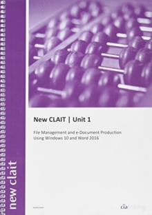 New Clait Unit 1 File Management and E-Document Production Using Windows 10 and Word 2016 : Unit 1, Spiral bound Book