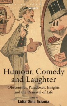 Humour, Comedy and Laughter : Obscenities, Paradoxes, Insights and the Renewal of Life, Hardback Book