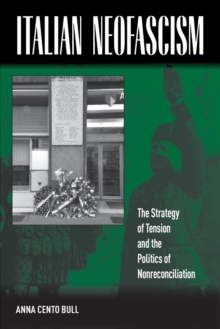 Italian Neofascism : The Strategy of Tension and the Politics of Nonreconciliation, Paperback / softback Book