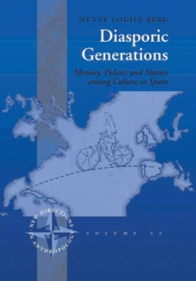 Diasporic Generations : Memory, Politics, and Nation among Cubans in Spain, PDF eBook