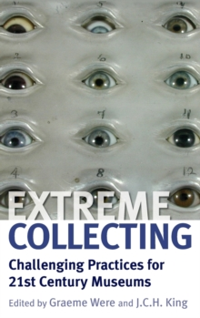 Extreme Collecting : Challenging Practices for 21st Century Museums, Hardback Book