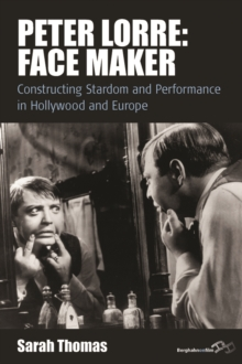 Peter Lorre: Face Maker : Constructing Stardom and Performance in Hollywood and Europe, EPUB eBook