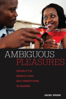 Ambiguous Pleasures : Sexuality and Middle Class Self-Perceptions in Nairobi, Hardback Book