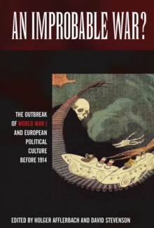 An Improbable War? : The Outbreak of World War I and European Political Culture before 1914, EPUB eBook