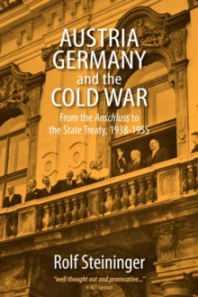 Austria, Germany, and the Cold War : From the <I>Anschluss</I> to the State Treaty, 1938-1955, Paperback Book