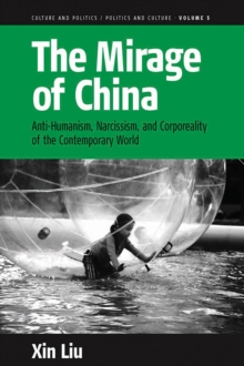 The Mirage of China : Anti-humanism, Narcissism, and Corporeality of the Contemporary World, Paperback Book
