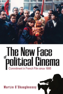 The New Face of Political Cinema : Commitment in French Film since 1995, EPUB eBook