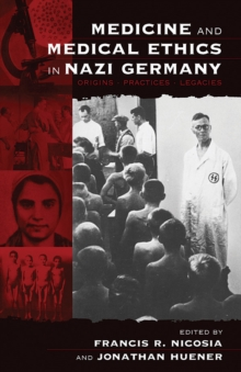 Medicine and Medical Ethics in Nazi Germany : Origins, Practices, Legacies, EPUB eBook
