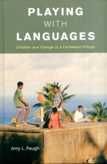 Playing with Languages : Children and Change in a Caribbean Village, Hardback Book