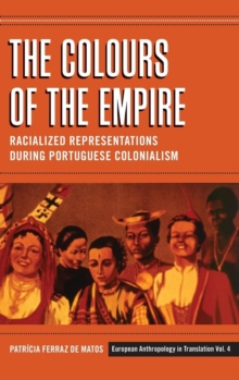 The Colours of the Empire : Racialized Representations during Portuguese Colonialism, Hardback Book