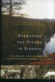 Narrating the Future in Siberia : Childhood, Adolescence and Autobiography among the Eveny, Hardback Book