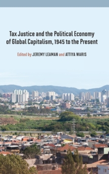 Tax Justice and the Political Economy of Global Capitalism, 1945 to the Present, Hardback Book