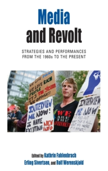 Media and Revolt : Strategies and Performances from the 1960s to the Present, Hardback Book