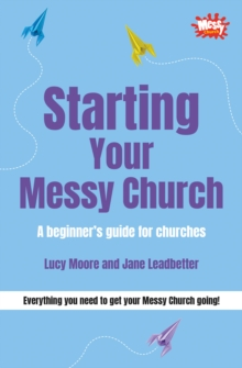 Starting Your Messy Church : A Beginner's Guide for Churches, Paperback Book