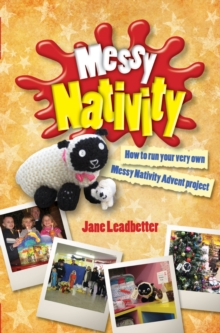 Messy Nativity : How to run your very own Messy Nativity Advent project, Paperback / softback Book