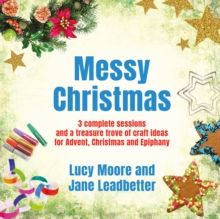 Messy Christmas : 3 complete sessions and a treasure trove of craft ideas for Advent, Christmas and Epiphany, Paperback / softback Book