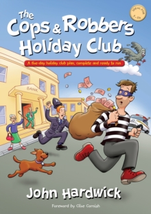 The Cops and Robbers Holiday Club! : A Five-day Holiday Club Plan, Complete and Ready-to-run, Paperback Book