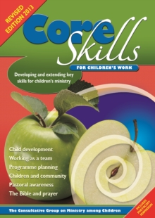 Core Skills for Children's Work : Developing and Extending Key Skills for Children's Ministry, Paperback Book