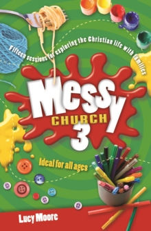 Messy Church 3 : Fifteen sessions for exploring the Christian life with families, Paperback / softback Book